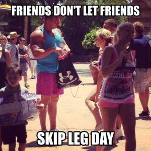 friends don't let friends skip leg day meme