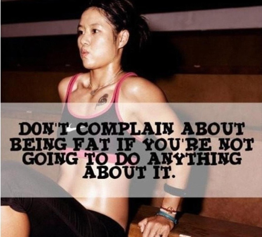 don't complain about being fat if you're not going to do anything about it